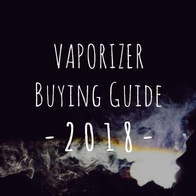 Best Vaporizer 2018 - Buying Guide